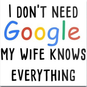 Google My wife knows everything
